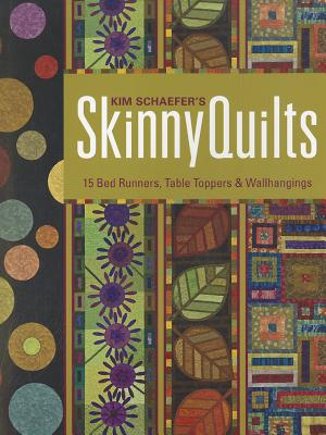 Image for Kim Schaefer's Skinny Quilts: 15 Bed Runners, Table Toppers & Wallhangings