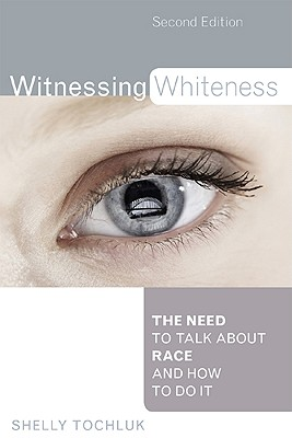 Image for Witnessing Whiteness: The Need to Talk About Race and How to Do It Second Edition