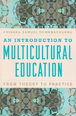 An Introduction to Multicultural Education: From Theory to Practice, DomNwachukwu, Chinaka Samuel
