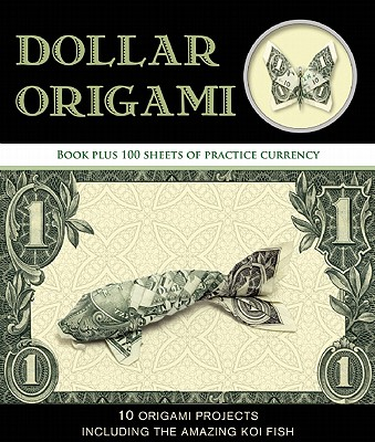 Dollar Origami: 10 Origami Projects Including the Amazing Koi Fish, Park, Won