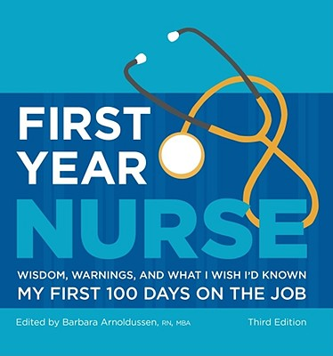 Image for First Year Nurse: Wisdom, Warnings, and What I Wish I'd Known My First 100 Days on the Job