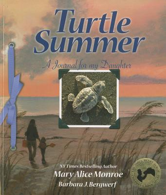 TURTLE SUMMER: A JOURNAL FOR MY DAUGHTER, MONROE, MARY ALICE