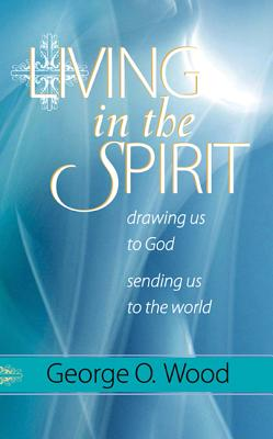 Image for Living in the Spirit: Drawing Us to God, Sending Us to the World