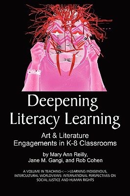 Image for Deepening Literacy Learning: Art and Literature Engagements in K-8 Classrooms (Teaching-Learning Indigenous, Intercultural Worldviews: International Perspectives on Social Justice and Human Rights)