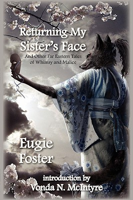 Returning My Sister's Face: And Other Far Eastern Tales of Whimsy and Malice, Foster, Eugie
