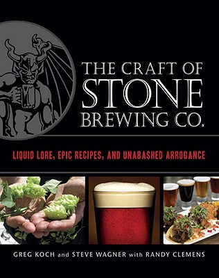 Image for Craft of Stone Brewing Co.: Liquid Lore, Epic Recipes, and Unabashed Arrogance