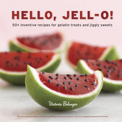 Image for Hello, Jell-O!: 50+ Inventive Recipes for Gelatin Treats and Jiggly Sweets