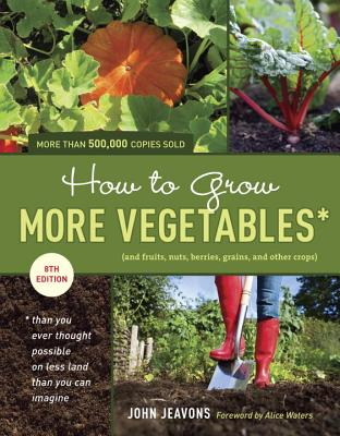 Image for How to Grow More Vegetables (And Fruits, Nuts, Berries, Grains, and Other Crops)