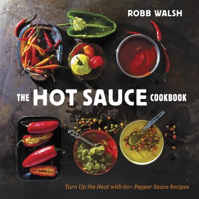 Image for The Hot Sauce Cookbook: Turn Up the Heat with 60+ Pepper Sauce Recipes