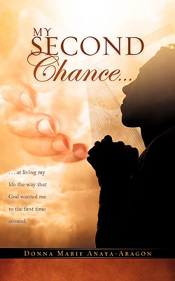 MY SECOND CHANCE . . ., Anaya-Aragon, Donna Marie