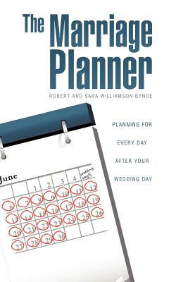 The Marriage Planner - Planning for every day after your Wedding Day, Williamson-Bynoe, Robert; Williamson-Bynoe, Sara