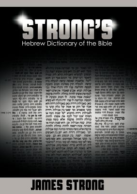 Strong's Hebrew Dictionary of the Bible (Strong's Dictionary), Strong, James