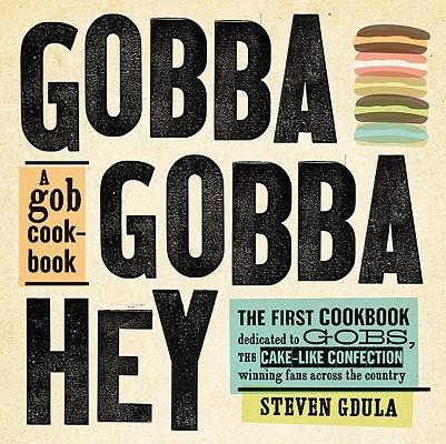 Image for Gobba Gobba Hey: A Gob Cookbook