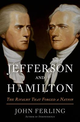 Jefferson and Hamilton: The Rivalry That Forged a Nation, Ferling, John