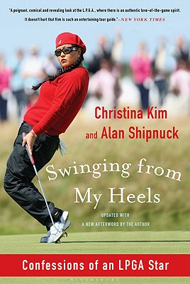 SWINGING FROM MY HEELS : CONFESSIONS OF, CHRISTINA KIM