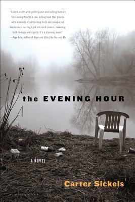 The Evening Hour: A Novel, Sickels, Carter