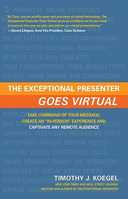 Image for The Exceptional Presenter Goes Virtual: Take Command of Your Message, Create an ''In-Person'' Experience, and Captivate Any Remote Audience