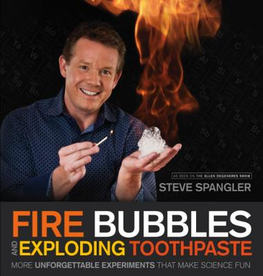 Image for Fire Bubbles and Exploding Toothpaste: More Unforgettable Experiments that Make