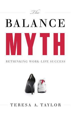 Image for The Balance Myth: Rethinking Work-Life Success