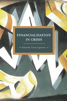 Financialization in Crisis (Historical Materialism Books (Haymarket Books))