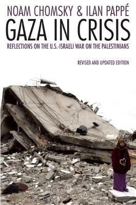 Gaza in Crisis: Reflections on the US-Israeli War Against the Palestinians, Chomsky, Noam; Papp�, Ilan