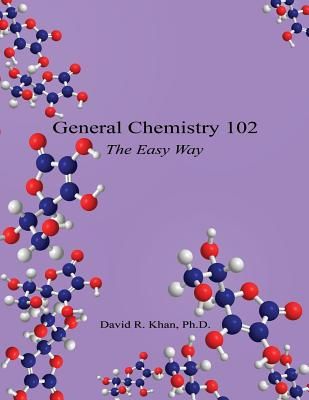 General Chemistry 102 - The Easy Way, Khan, David R.