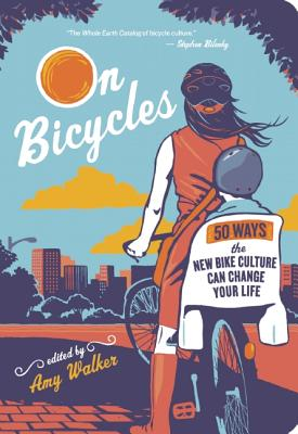 On Bicycles: 50 Ways the New Bike Culture Can Change Your Life, Walker, Amy