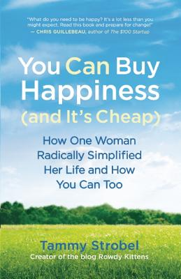 Image for You Can Buy Happiness (and It's Cheap): How One Woman Radically Simplified Her Life and How You Can Too