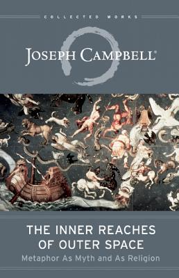 The Inner Reaches of Outer Space: Metaphor as Myth and as Religion (The Collected Works of Joseph Campbell), Joseph Campbell
