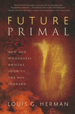 Image for Future Primal: How Our Wilderness Origins Show Us the Way Forward