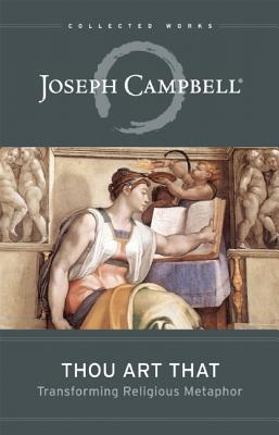 Thou Art That: Transforming Religious Metaphor (Collected Works of Joseph Camp), Campbell, Joseph