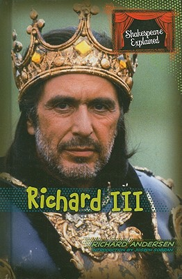 SHAKESPEARE EXPLAINED Richard III, RICHARD ANDERSEN