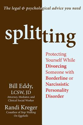 Image for Splitting: Protecting Yourself While Divorcing Someone with Borderline or Narcissistic Personality Disorder