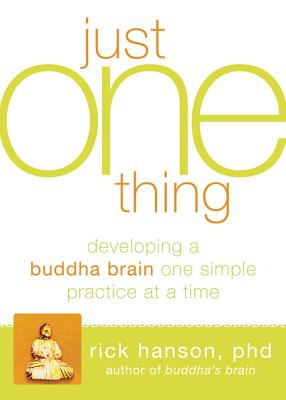 Image for Just One Thing: Developing A Buddha Brain One Simple Practice at a Time