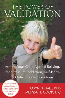 Image for The Power of Validation: Arming Your Child Against Bullying, Peer Pressure, Addiction, Self-Harm, and Out-of-Control Emotions