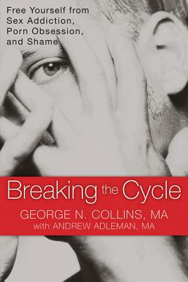 Image for Breaking the Cycle: Free Yourself from Sex Addiction, Porn Obsession, and Shame