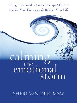 Image for Calming the Emotional Storm: Using Dialectical Behavior Therapy Skills to Manage Your Emotions and Balance Your Life