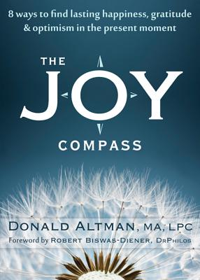 Joy Compass:  Eight Ways to Find Lasting Happiness, Gratitude, and Optimism in the Present Moment, Donald Altman