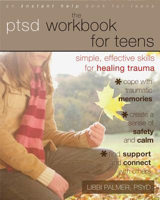 Image for The PTSD Workbook for Teens: Simple, Effective Skills for Healing Trauma (Instant Help Book for Teens)