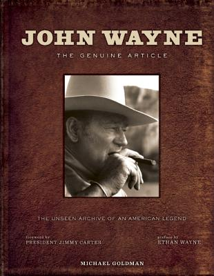 Image for John Wayne : the genuine article : the unseen archive of an American Legend