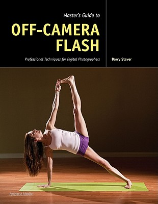 Master's Guide to Off-Camera Flash: Professional Techniques for Digital Photographers, Staver, Barry