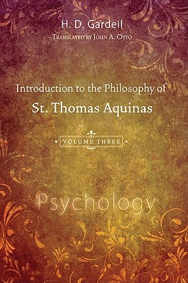 Introduction to the Philosophy of St. Thomas Aquinas, Volume 3: Psychology, Gardeil, H. D.
