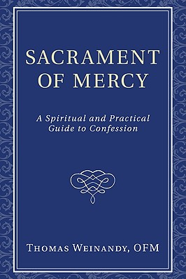 Sacrament of Mercy: A Spiritual and Practical Guide to Confession, Thomas Weinandy