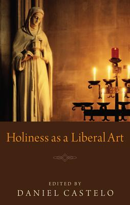 Image for Holiness as a Liberal Art: