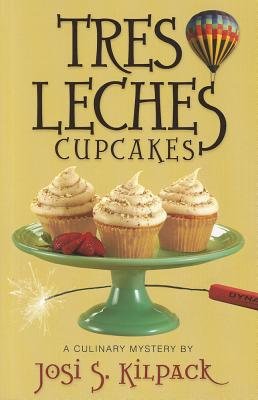 Tres Leches Cupcakes: A Culinary Mystery (Culinary Mysteries (Shadow Mountain)), Josi S. Kilpack