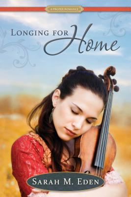 Longing for Home: A Proper Romance, Sarah M. Eden