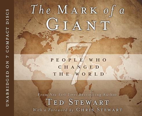 The Mark of a Giant: 7 People Who Changed the World, Ted Stewart, Chris Stewart