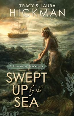 Swept Up By the Sea: A Romantic Fairy Tale, Tracy Hickman, Laura Hickman