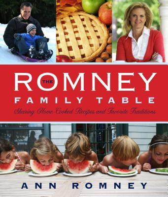 The Romney Family Table: Sharing Home-Cooked Recipes & Favorite Traditions, Ann Romney