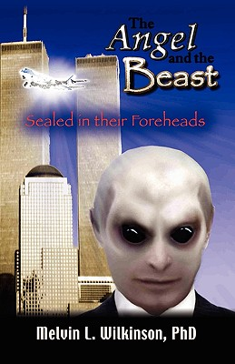 The Angel and the Beast: Sealed in Their Foreheads, Melvin L. Wilkinson Phd